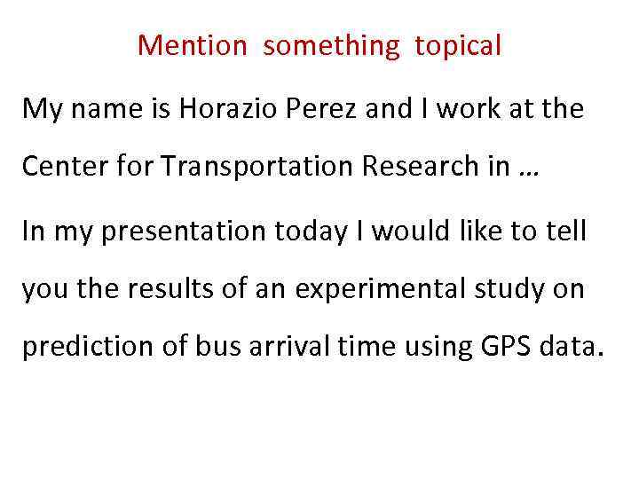 Mention something topical My name is Horazio Perez and I work at the Center