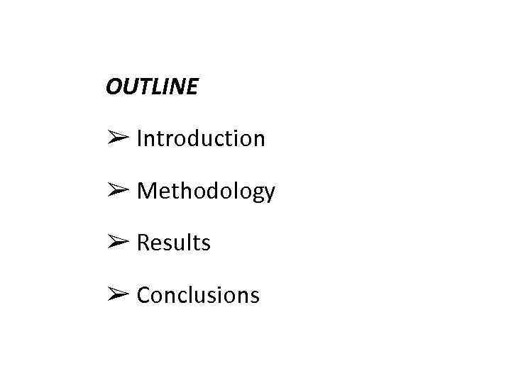 OUTLINE ➢ Introduction ➢ Methodology ➢ Results ➢ Conclusions