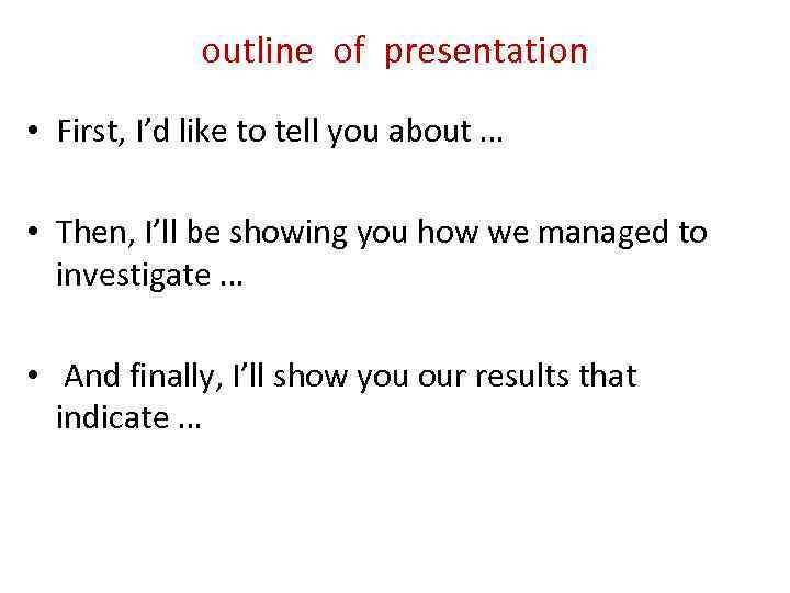 outline of presentation • First, I'd like to tell you about … • Then,