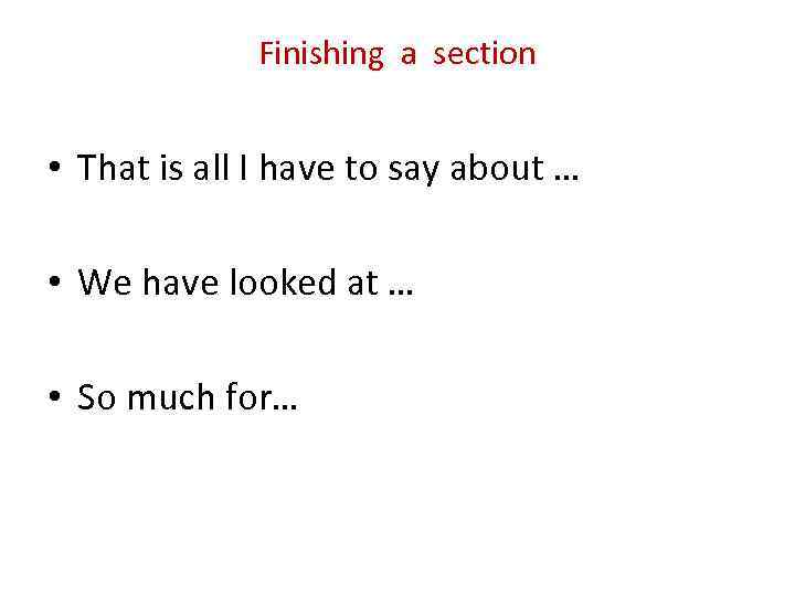 Finishing a section • That is all I have to say about … •
