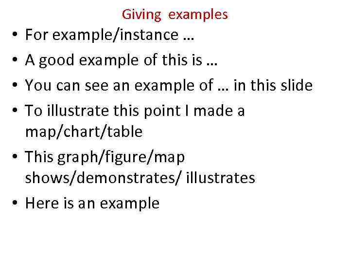 Giving examples For example/instance … A good example of this is … You can