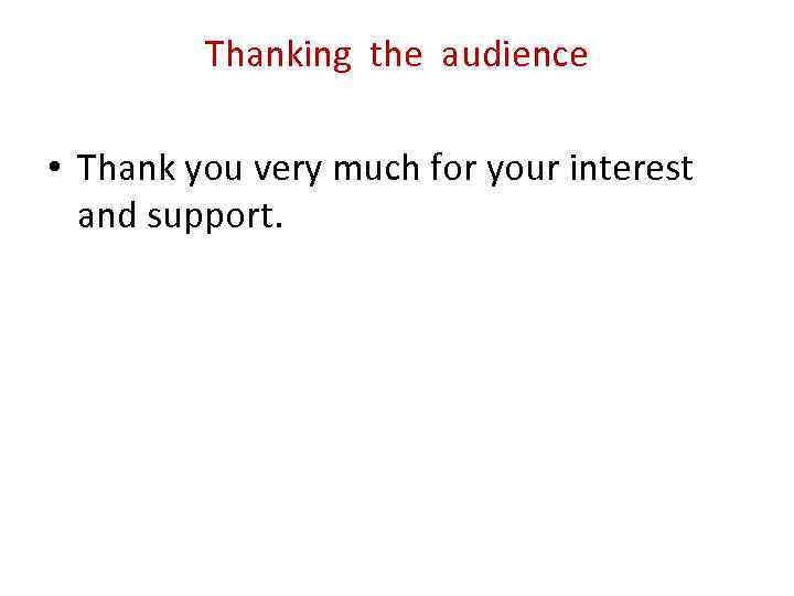 Thanking the audience • Thank you very much for your interest and support.