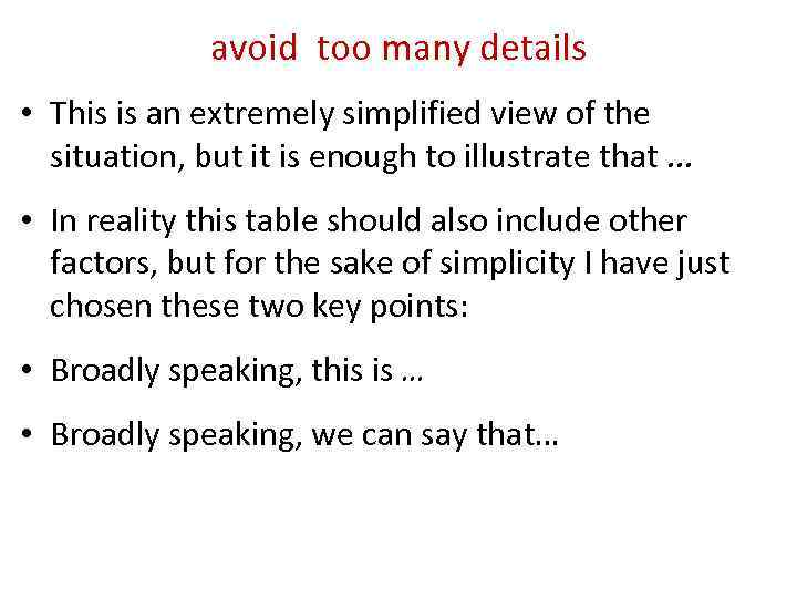 avoid too many details • This is an extremely simplified view of the situation,