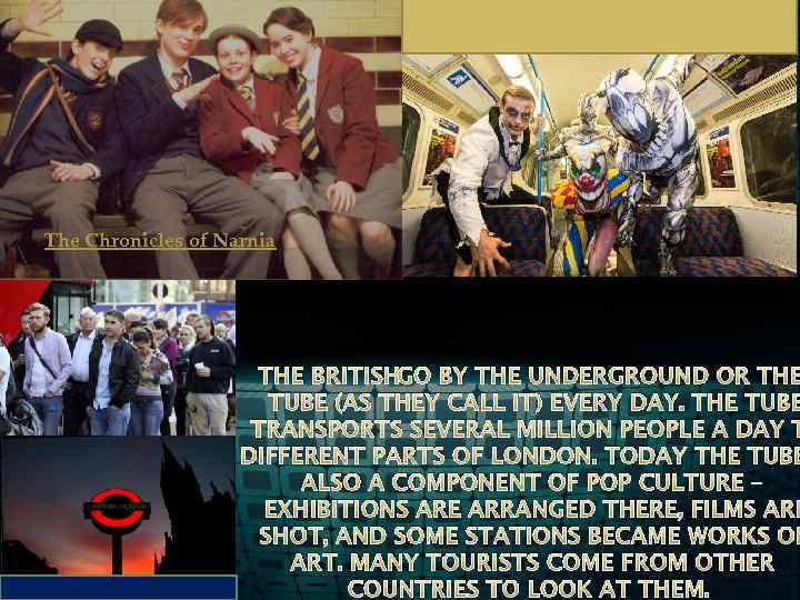 The Chronicles of Narnia THE BRITISHGO BY THE UNDERGROUND OR THE TUBE (AS THEY