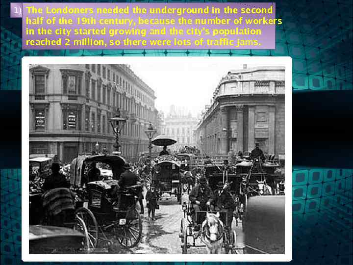 1) The Londoners needed the underground in the second half of the 19 th
