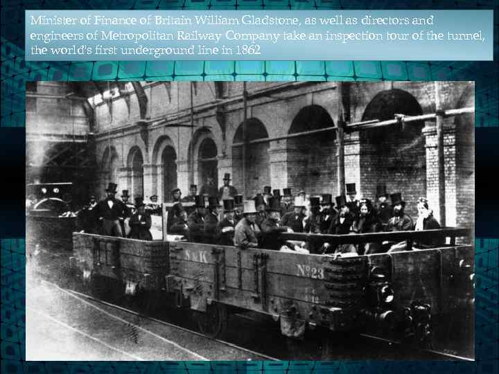 Minister of Finance of Britain William Gladstone, as well as directors and engineers of