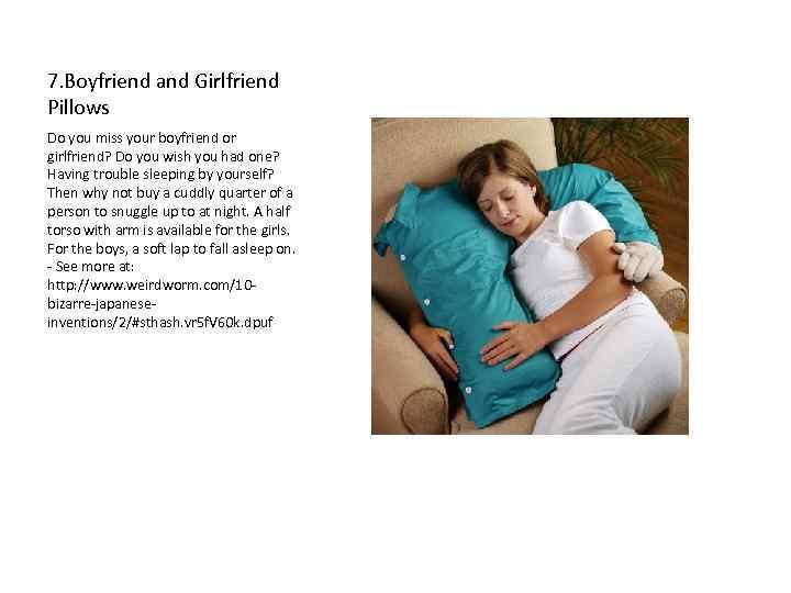 7. Boyfriend and Girlfriend Pillows Do you miss your boyfriend or girlfriend? Do you