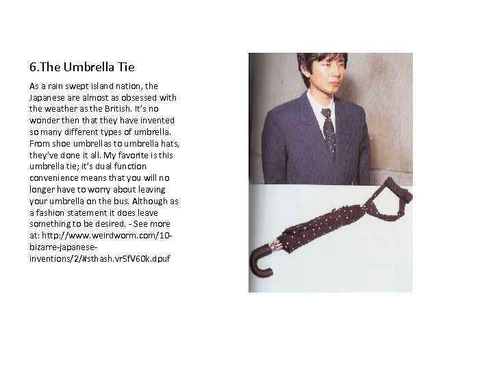 6. The Umbrella Tie As a rain swept island nation, the Japanese are almost