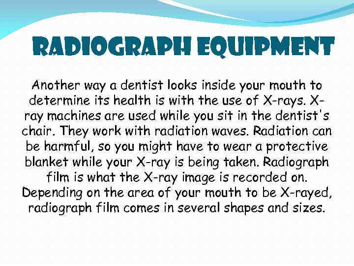 Radiograph Equipment Another way a dentist looks inside your mouth to determine its health