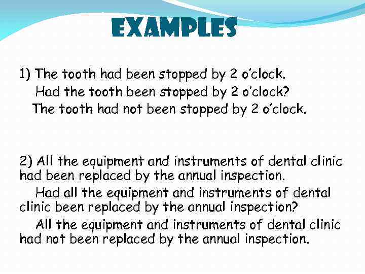 Examples 1) The tooth had been stopped by 2 o'clock. Had the tooth been