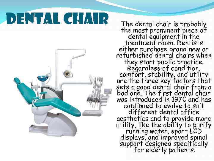 DENTAL CHAIR The dental chair is probably the most prominent piece of dental equipment