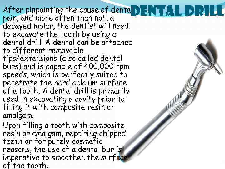 Dental Drill After pinpointing the cause of dental pain, and more often than not,