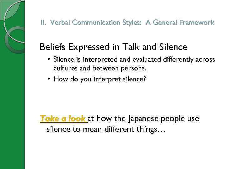 II. Verbal Communication Styles: A General Framework Beliefs Expressed in Talk and Silence •