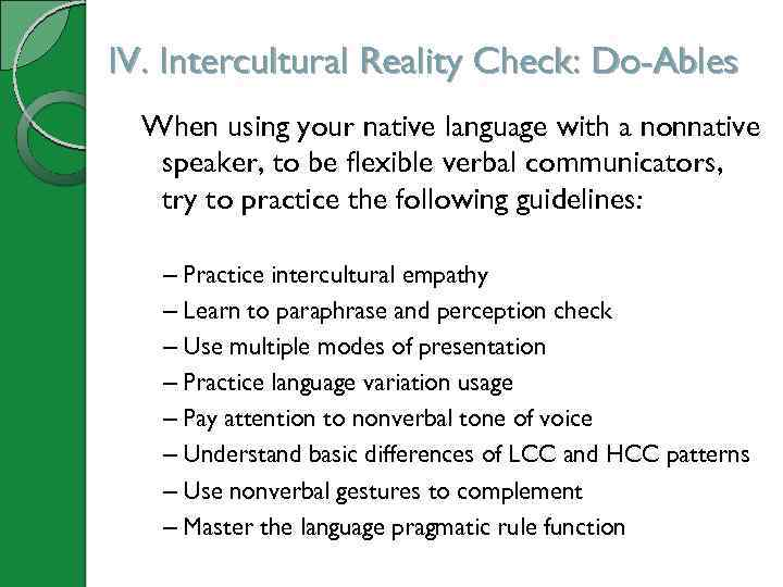 IV. Intercultural Reality Check: Do-Ables When using your native language with a nonnative speaker,