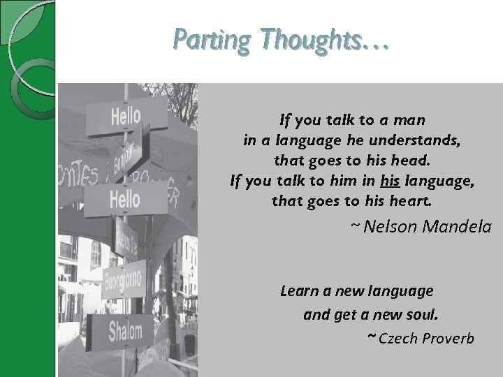Parting Thoughts… If you talk to a man in a language he understands, that