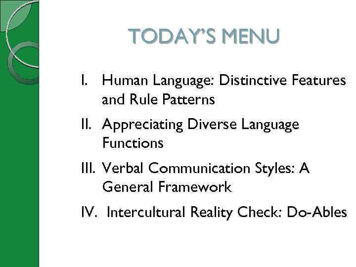 TODAY'S MENU I. Human Language: Distinctive Features and Rule Patterns II. Appreciating Diverse Language