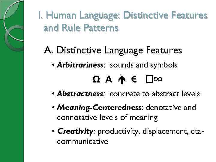 I. Human Language: Distinctive Features and Rule Patterns A. Distinctive Language Features • Arbitrariness: