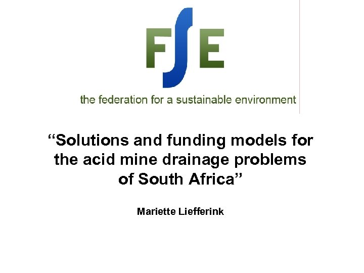 """Solutions and funding models for the acid mine drainage problems of South Africa"" Mariette"