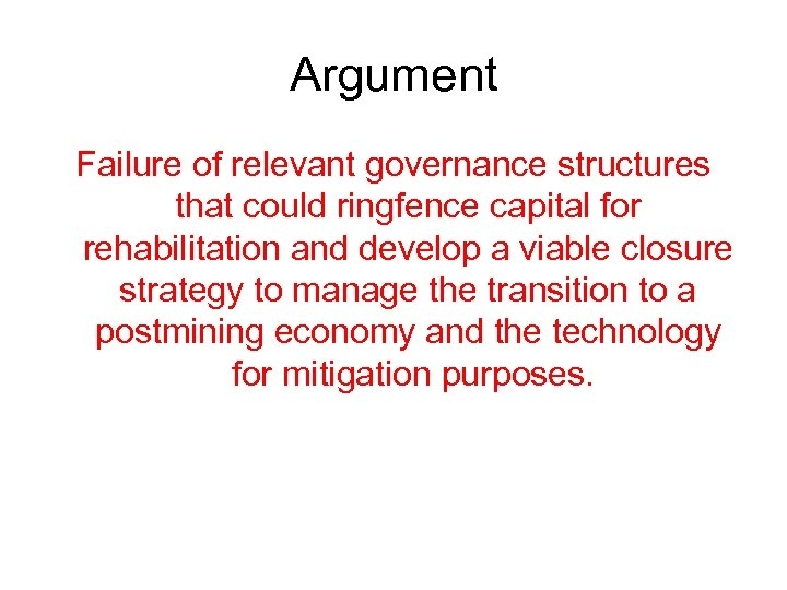 Argument Failure of relevant governance structures that could ringfence capital for rehabilitation and develop