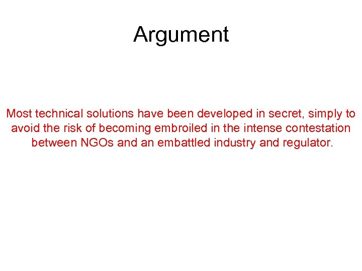 Argument Most technical solutions have been developed in secret, simply to avoid the risk
