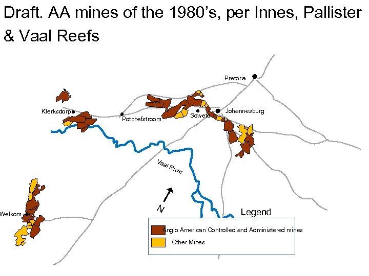 Draft. AA mines of the 1980's, per Innes, Pallister & Vaal Reefs Welkom Pretoria