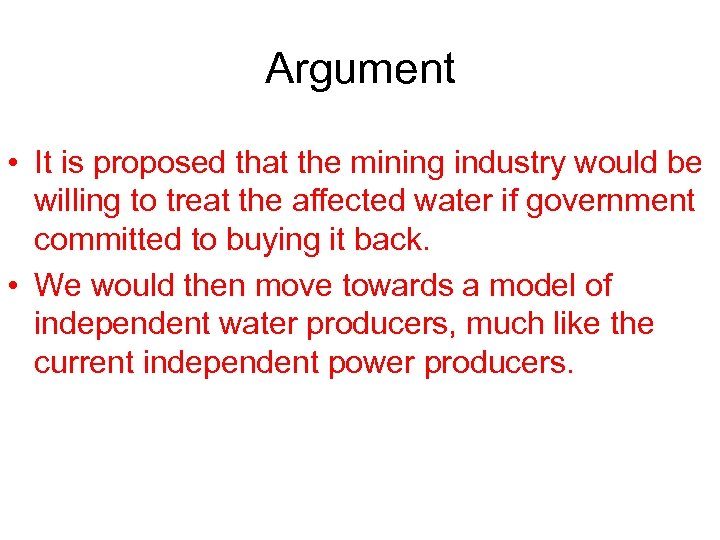 Argument • It is proposed that the mining industry would be willing to treat
