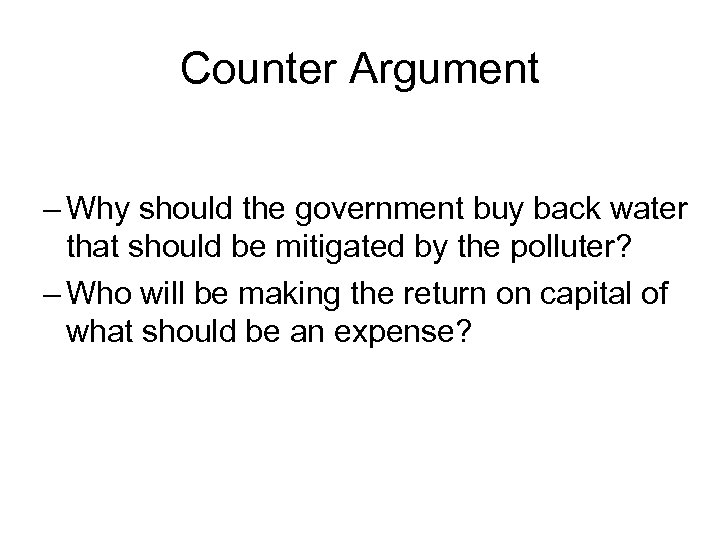 Counter Argument – Why should the government buy back water that should be mitigated