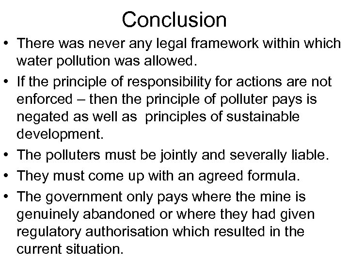 Conclusion • There was never any legal framework within which water pollution was allowed.