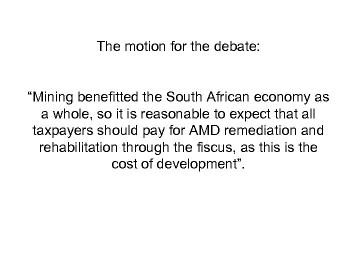"The motion for the debate: ""Mining benefitted the South African economy as a whole,"