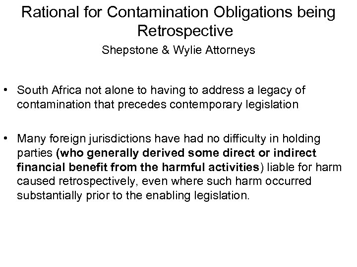 Rational for Contamination Obligations being Retrospective Shepstone & Wylie Attorneys • South Africa not