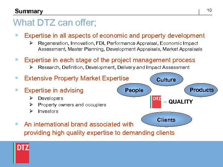 10 Summary What DTZ can offer; § Expertise in all aspects of economic and