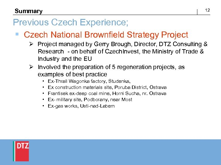 12 Summary Previous Czech Experience; § Czech National Brownfield Strategy Project Ø Project managed