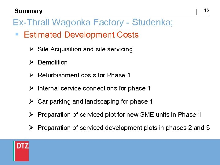Summary 16 Ex-Thrall Wagonka Factory - Studenka; § Estimated Development Costs Ø Site Acquisition