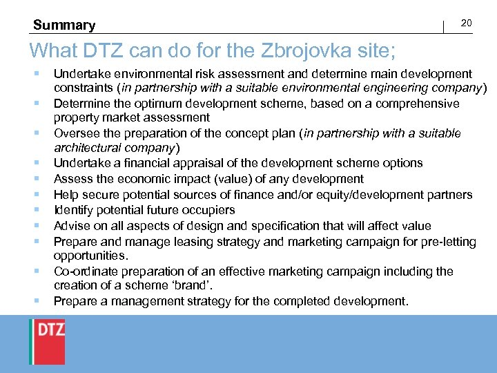 Summary 20 What DTZ can do for the Zbrojovka site; § Undertake environmental risk