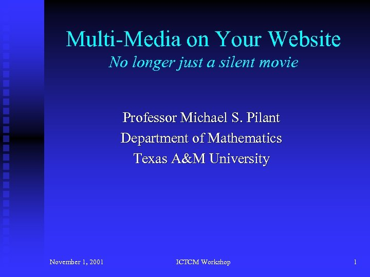 Multi-Media on Your Website No longer just a silent movie Professor Michael S. Pilant