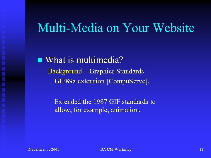 Multi-Media on Your Website n What is multimedia? Background – Graphics Standards GIF 89