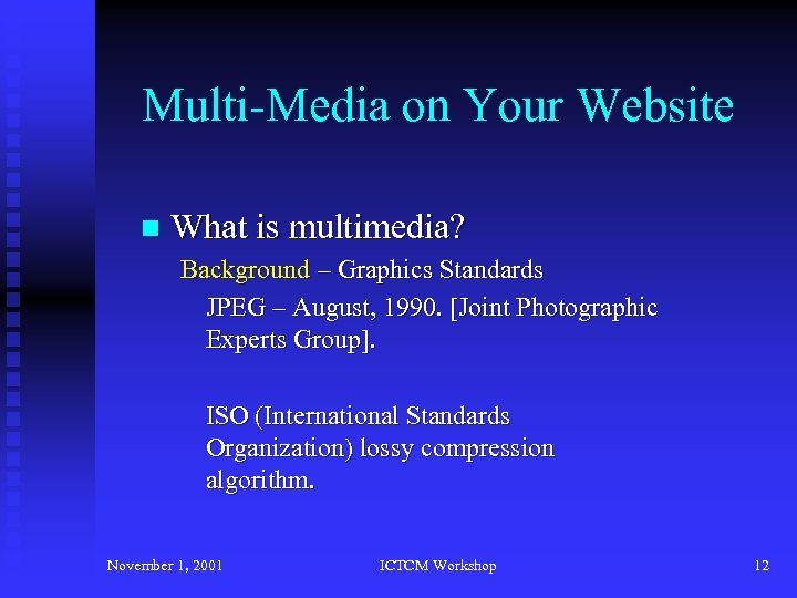 Multi-Media on Your Website n What is multimedia? Background – Graphics Standards JPEG –
