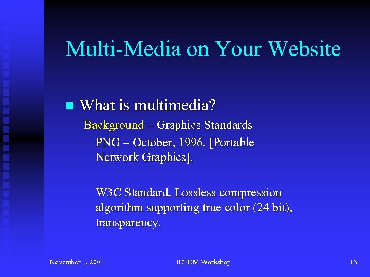 Multi-Media on Your Website n What is multimedia? Background – Graphics Standards PNG –