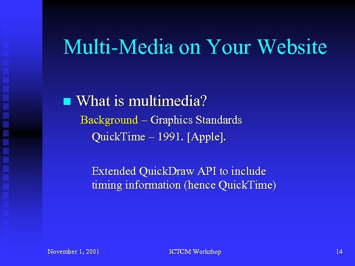 Multi-Media on Your Website n What is multimedia? Background – Graphics Standards Quick. Time