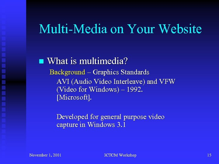 Multi-Media on Your Website n What is multimedia? Background – Graphics Standards AVI (Audio