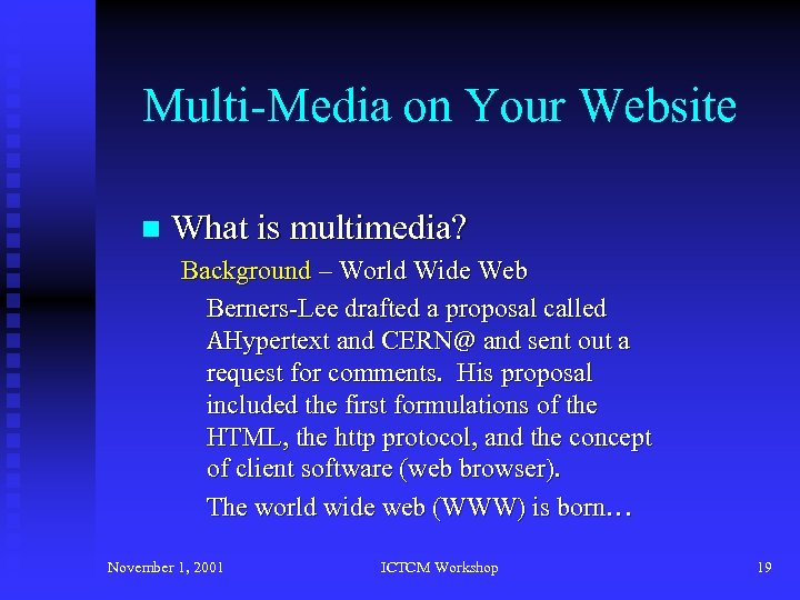 Multi-Media on Your Website n What is multimedia? Background – World Wide Web Berners-Lee