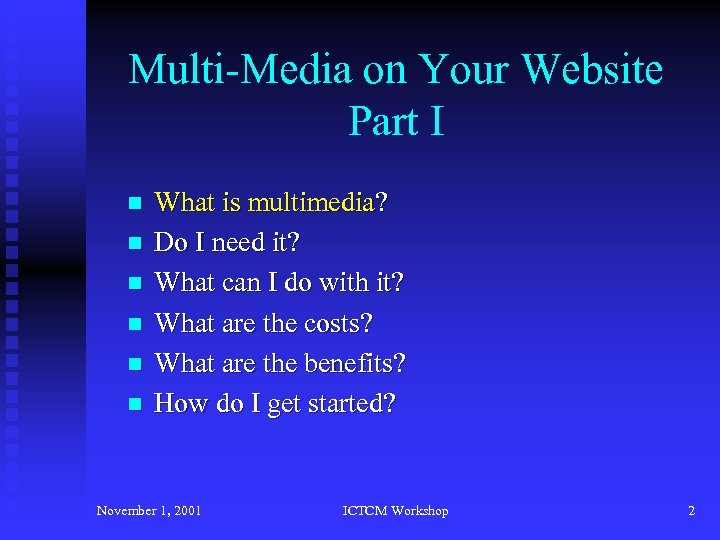 Multi-Media on Your Website Part I n n n What is multimedia? Do I