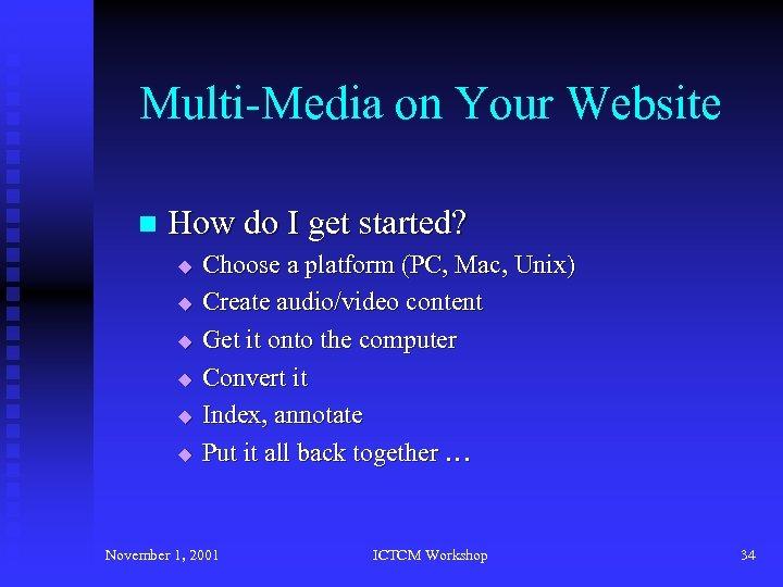 Multi-Media on Your Website n How do I get started? u u u Choose