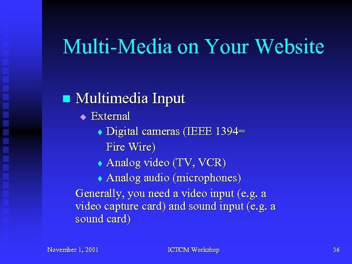 Multi-Media on Your Website n Multimedia Input External t Digital cameras (IEEE 1394= Fire