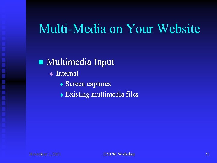 Multi-Media on Your Website n Multimedia Input u Internal t Screen captures t Existing