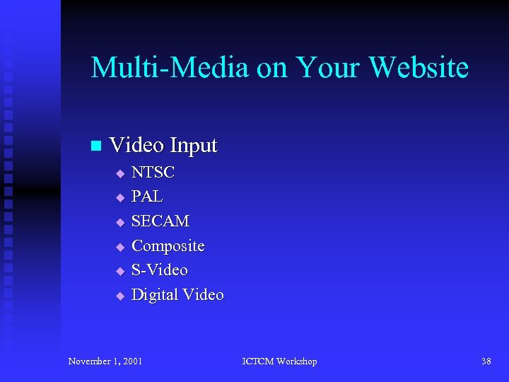 Multi-Media on Your Website n Video Input u u u NTSC PAL SECAM Composite