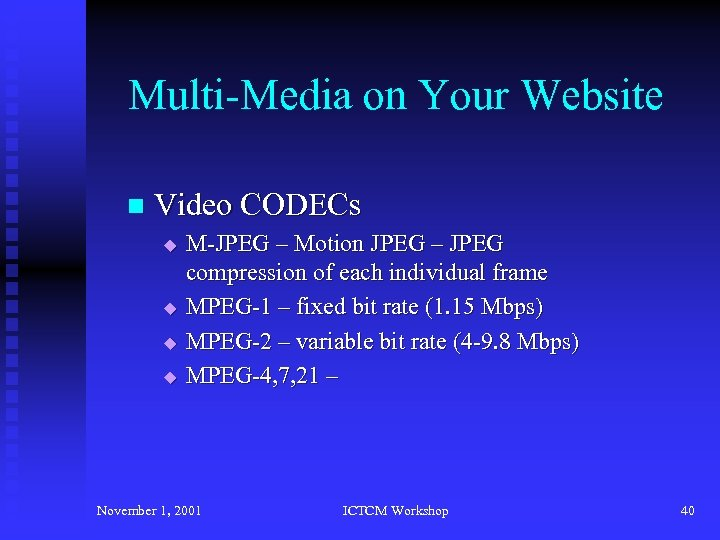 Multi-Media on Your Website n Video CODECs u u M-JPEG – Motion JPEG –