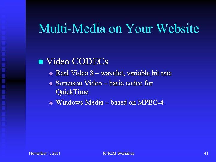Multi-Media on Your Website n Video CODECs u u u Real Video 8 –