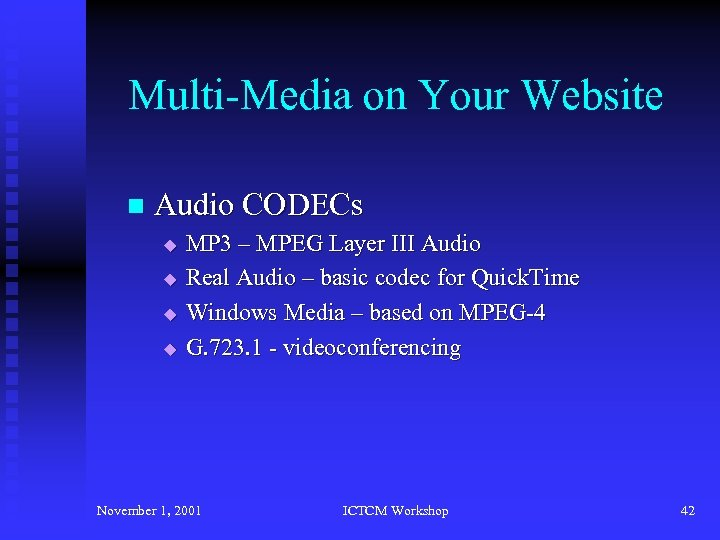 Multi-Media on Your Website n Audio CODECs u u MP 3 – MPEG Layer