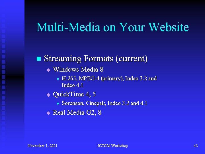 Multi-Media on Your Website n Streaming Formats (current) u Windows Media 8 t u